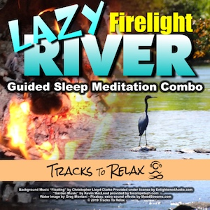 Lazy river firelight combo meditation