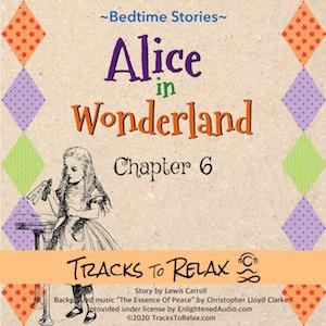 Alice in wonderland Chapter 6